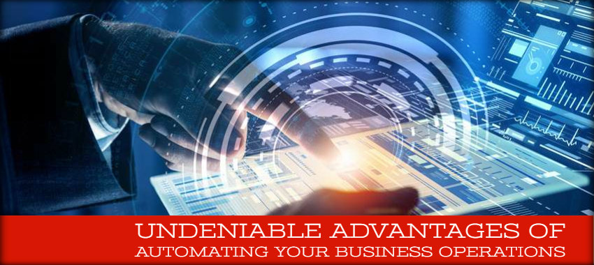 Undeniable Advantages of Automating Your Business Operations