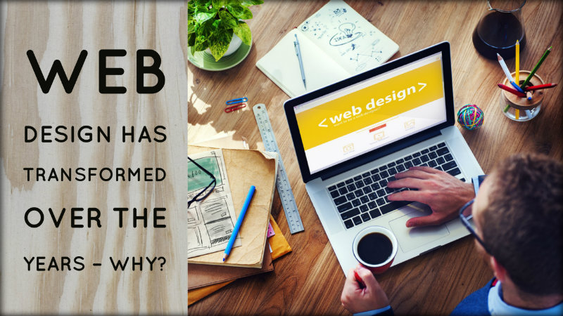 Web Design Has Transformed Over the Years - Why?