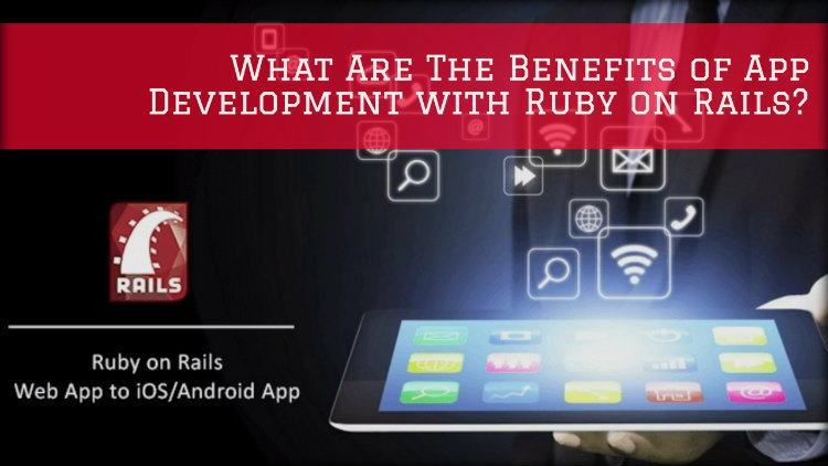 What Are The Benefits of App Development with Ruby on Rails?