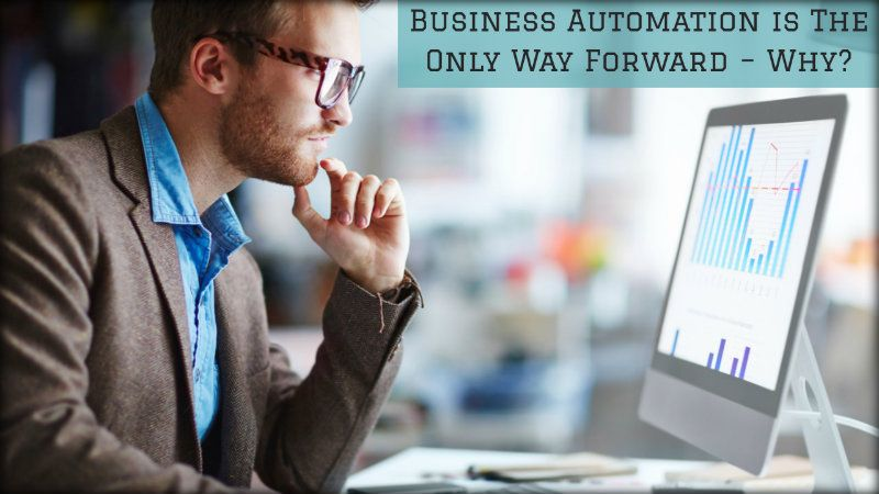 Business Automation is The Only Way Forward - Why?