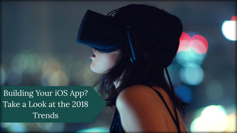Building Your iOS App? Take a Look at the 2018 Trends