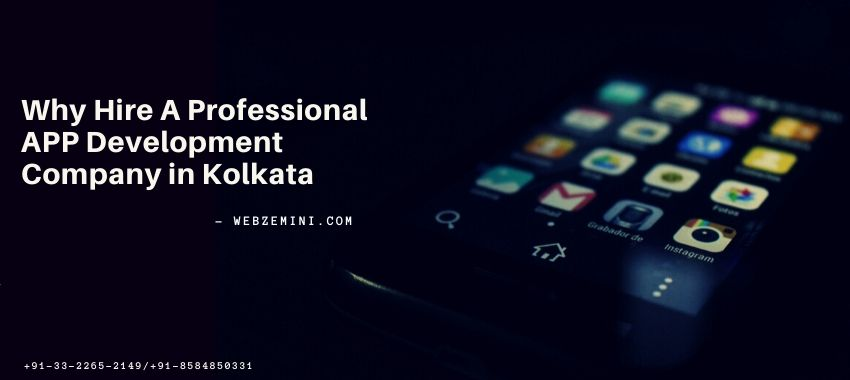 Why Hire A Professional APP Development Company in Kolkata
