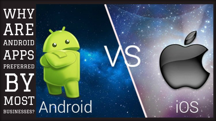 Why Are Android Apps Preferred by Most Businesses?